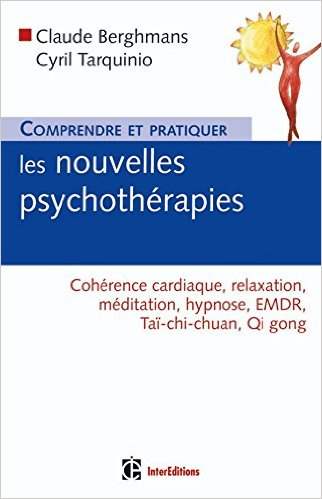 Comprendre et pratiquer les nouvelles psychothérapies, cohérence cardiaque, relaxation, méditation, hypnose, EMDR, Taï-CHI-CHUAN, Qi gong